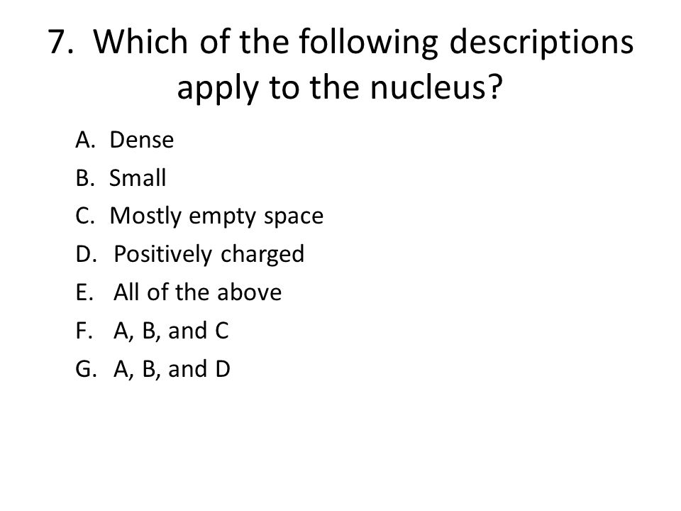 7. Which of the following descriptions apply to the nucleus