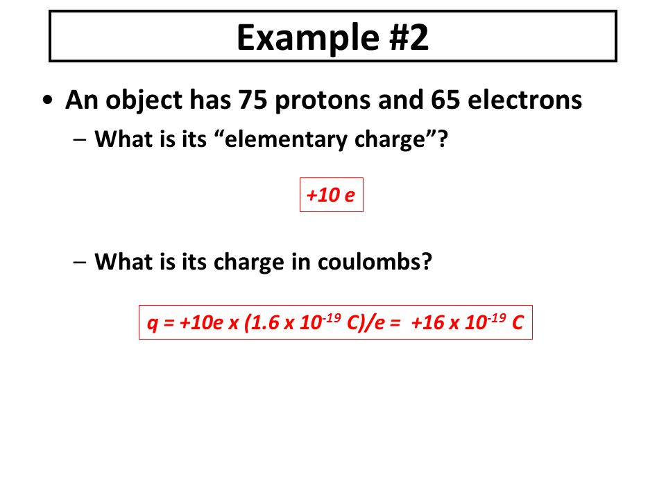 Example #2 An object has 75 protons and 65 electrons