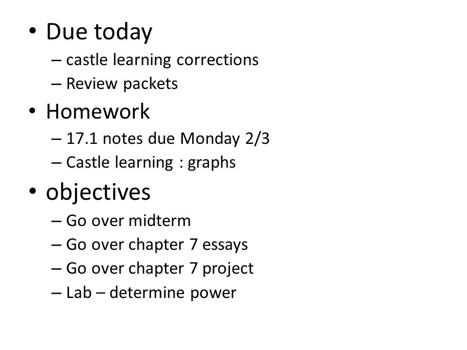 Due today objectives Homework castle learning corrections