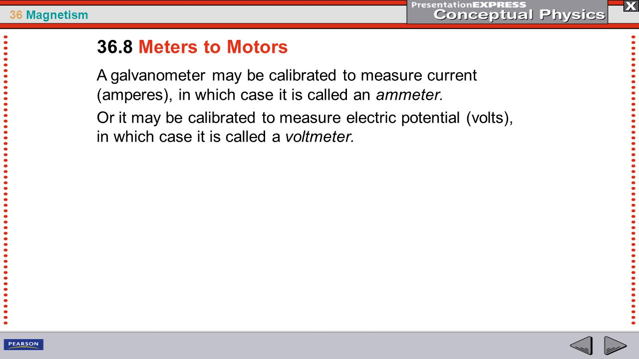 36.8 Meters to Motors A galvanometer may be calibrated to measure current (amperes), in which case it is called an ammeter.
