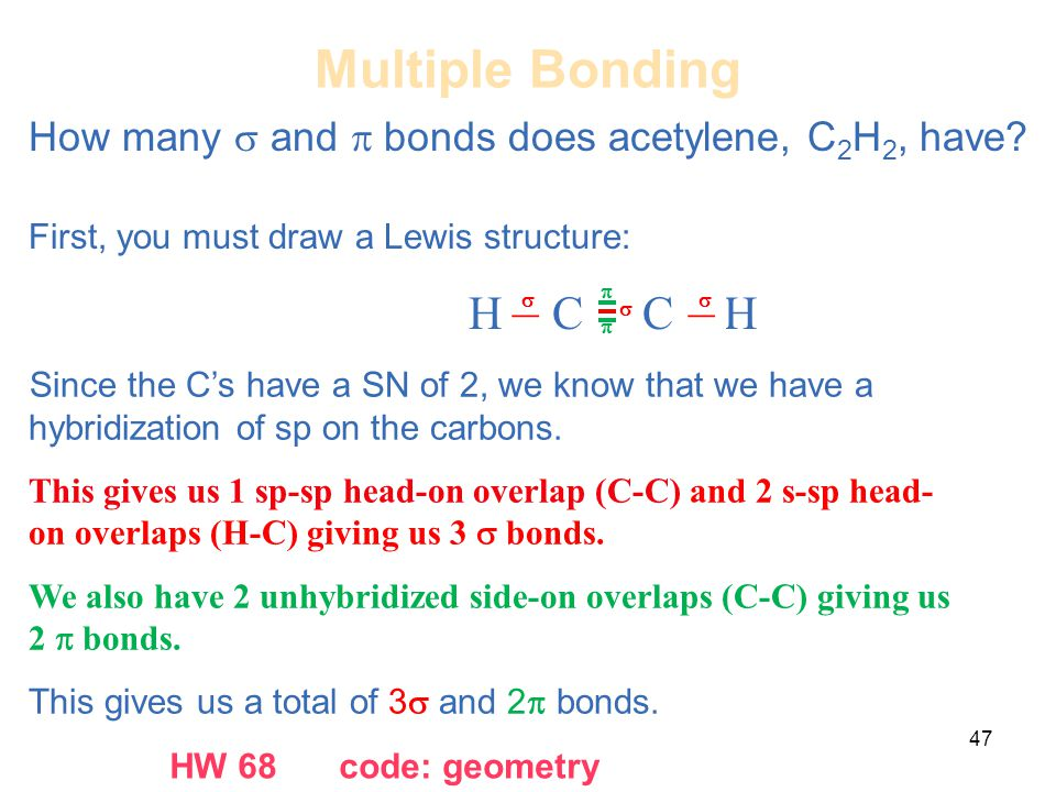 Multiple Bonding How many s and p bonds does acetylene, C2H2, have First, you must draw a Lewis structure: