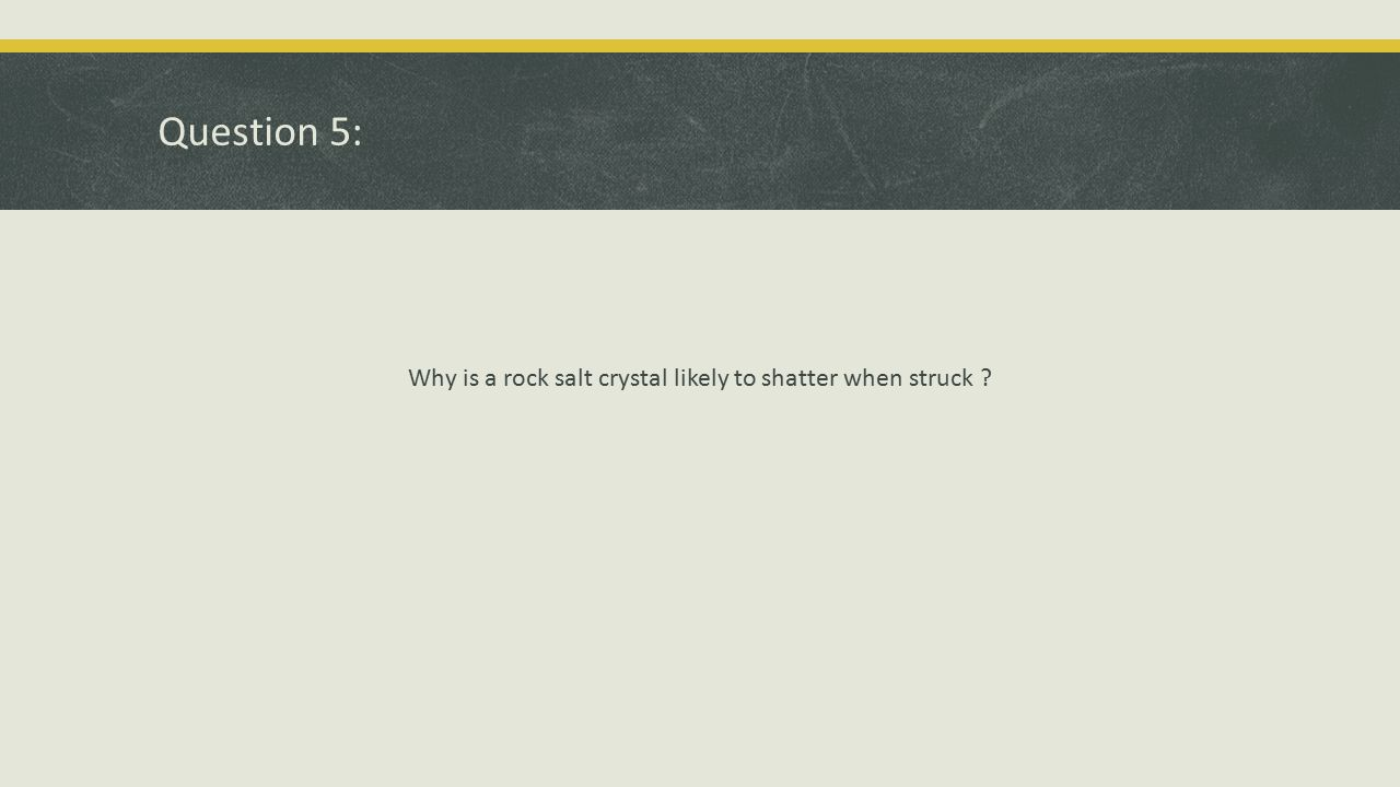 Why is a rock salt crystal likely to shatter when struck