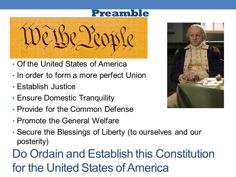 Preamble Of the United States of America. In order to form a more perfect Union. Establish Justice.