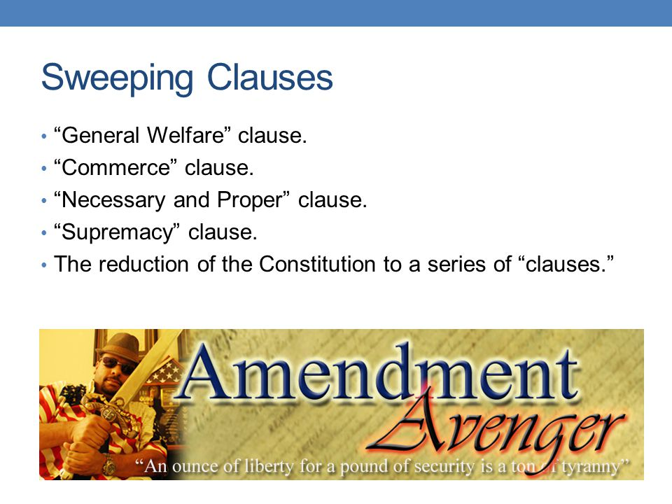 Sweeping Clauses General Welfare clause. Commerce clause.