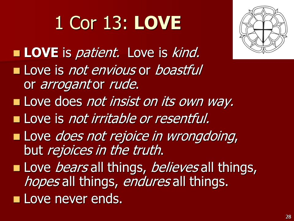 1 Cor 13: LOVE LOVE is patient. Love is kind.