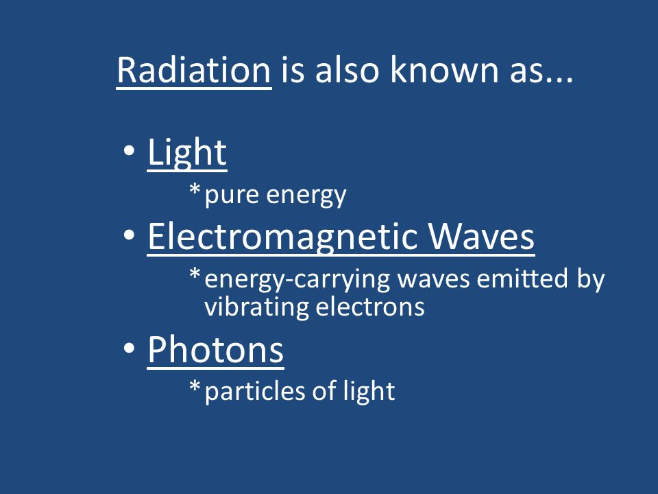 Radiation is also known as...
