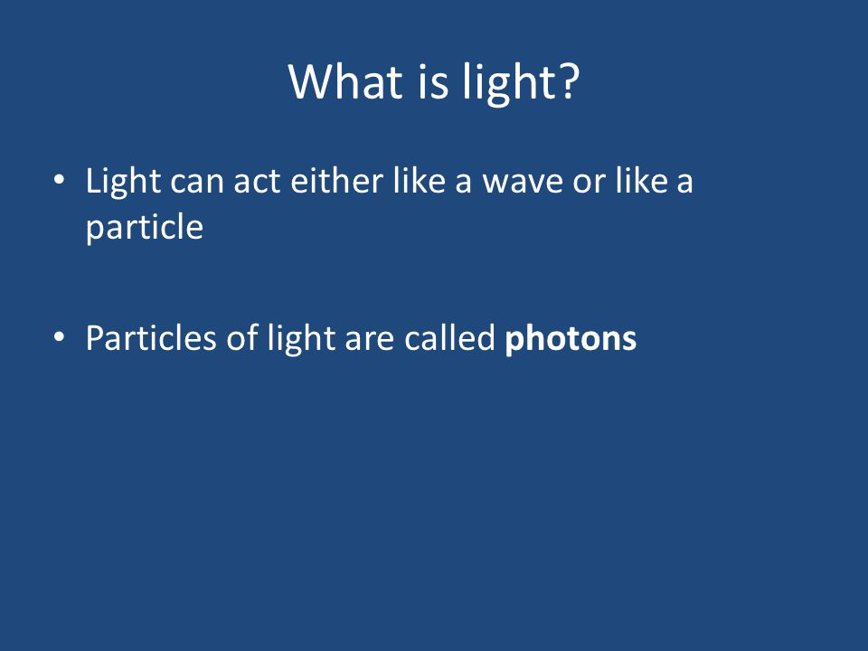 What is light Light can act either like a wave or like a particle