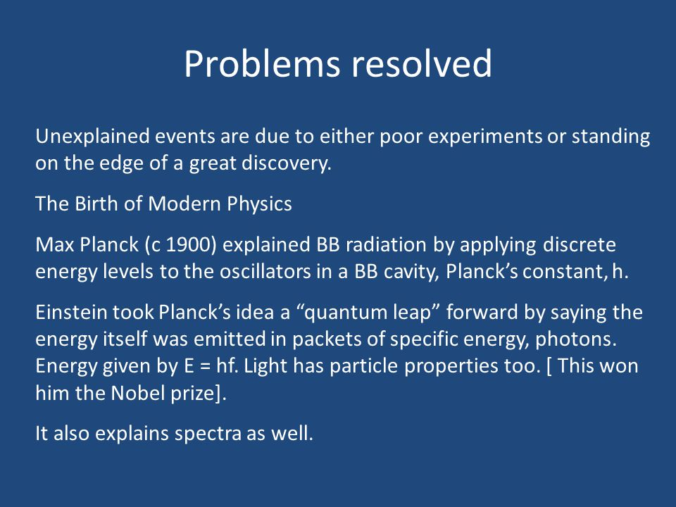 Problems resolved Unexplained events are due to either poor experiments or standing on the edge of a great discovery.