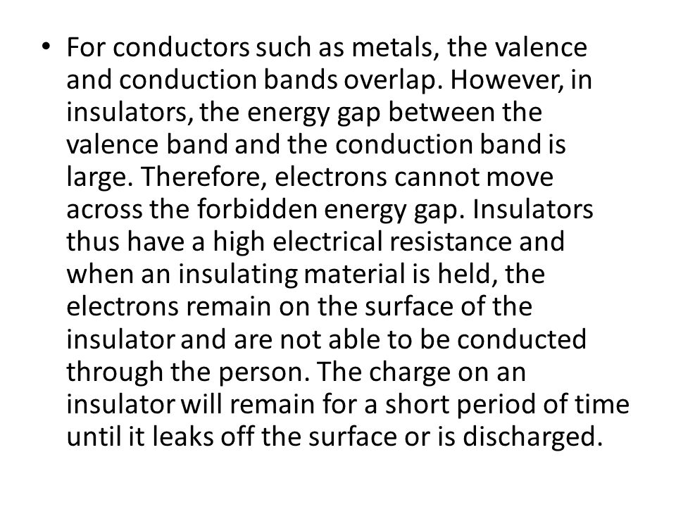 For conductors such as metals, the valence and conduction bands overlap.