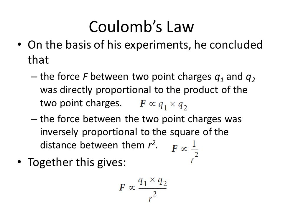 Coulomb's Law On the basis of his experiments, he concluded that