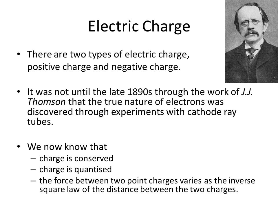 Electric Charge There are two types of electric charge,