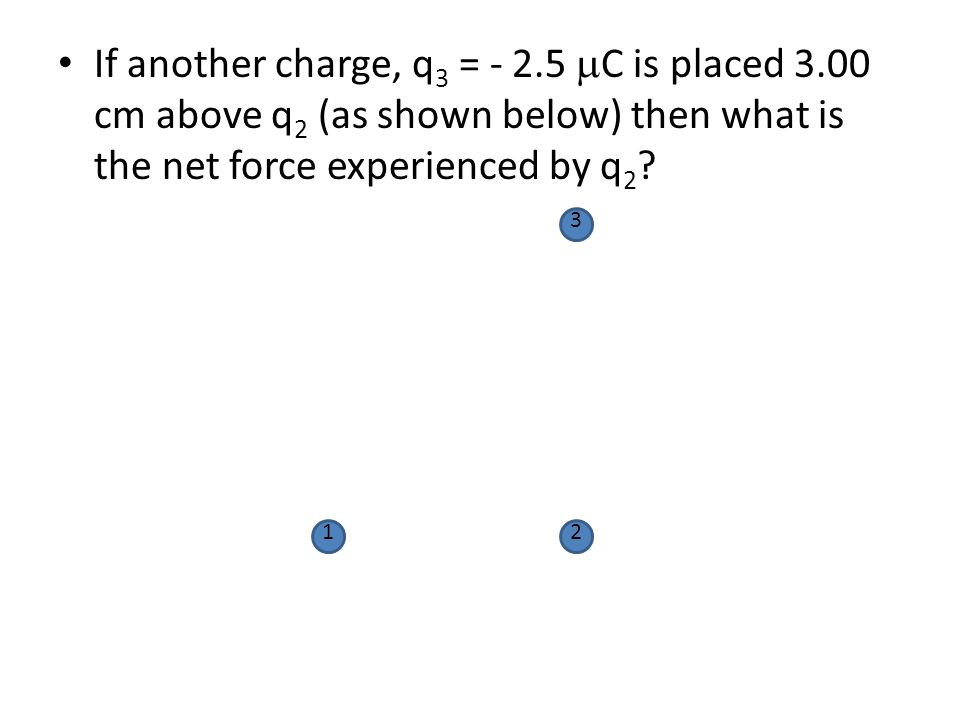 If another charge, q3 = - 2. 5 mC is placed 3