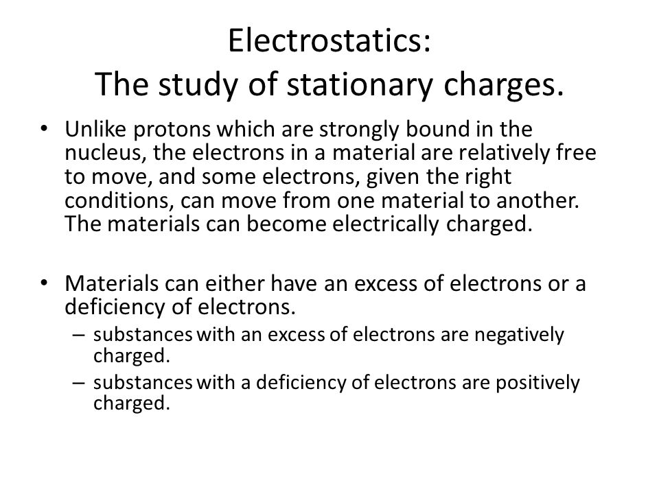 Electrostatics: The study of stationary charges.