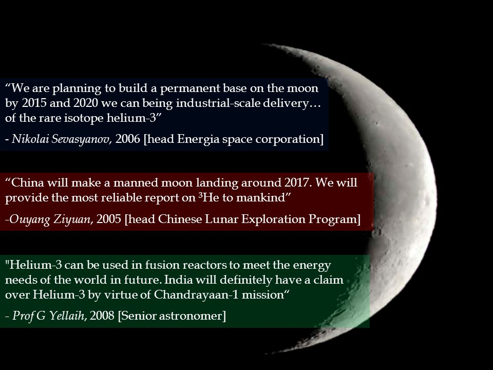 We are planning to build a permanent base on the moon by 2015 and 2020 we can being industrial-scale delivery… of the rare isotope helium-3
