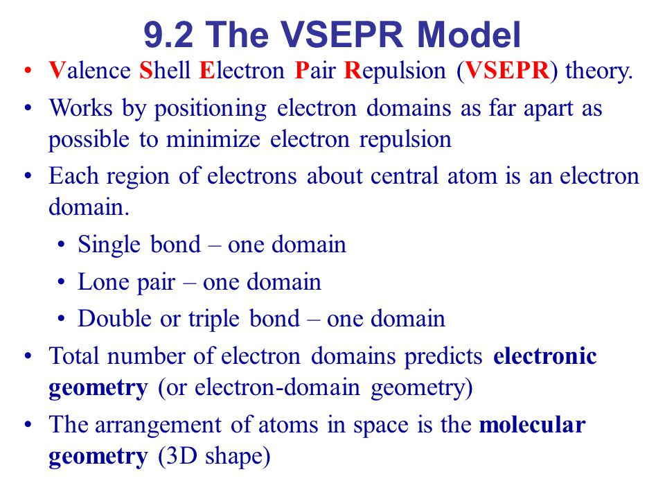 9.2 The VSEPR Model Valence Shell Electron Pair Repulsion (VSEPR) theory.