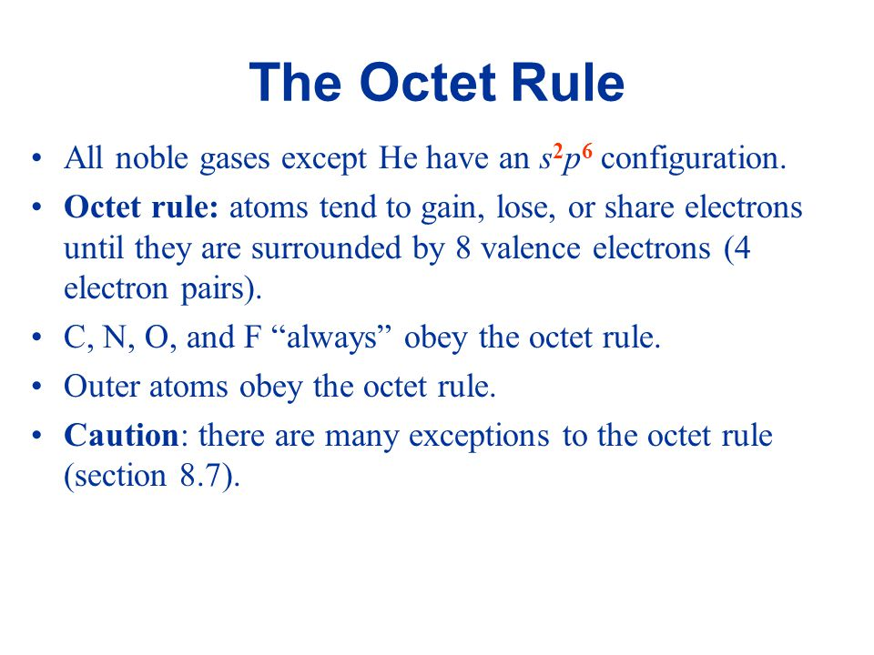 The Octet Rule All noble gases except He have an s2p6 configuration.