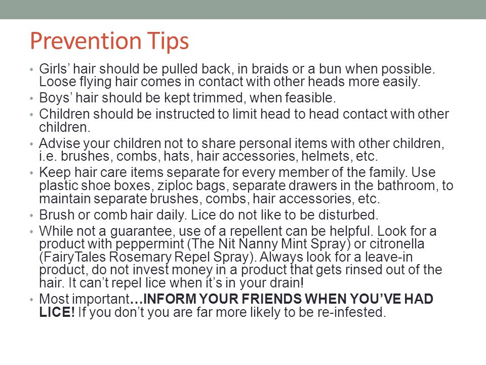 Prevention Tips Girls' hair should be pulled back, in braids or a bun when possible. Loose flying hair comes in contact with other heads more easily.