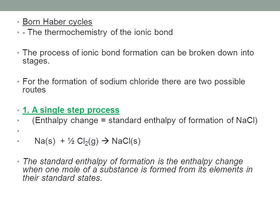 Born Haber cycles - The thermochemistry of the ionic bond. The process of ionic bond formation can be broken down into stages.