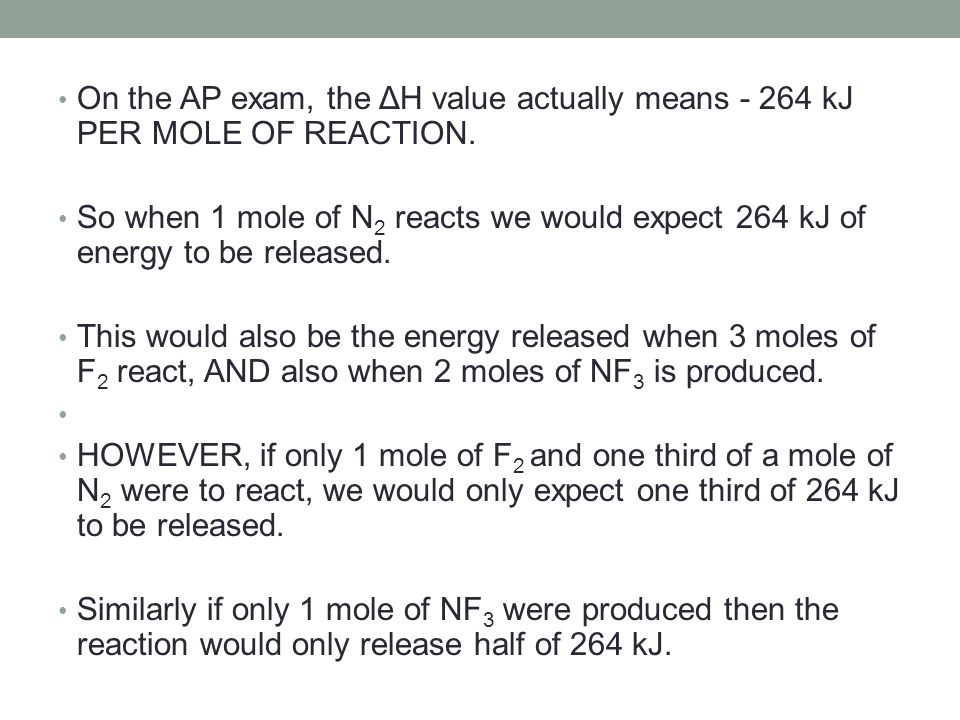 On the AP exam, the ΔH value actually means - 264 kJ PER MOLE OF REACTION.