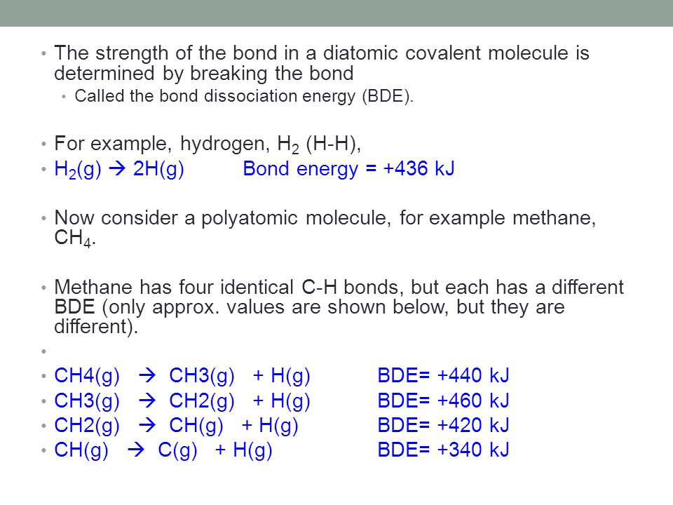 For example, hydrogen, H2 (H-H), H2(g)  2H(g) Bond energy = +436 kJ