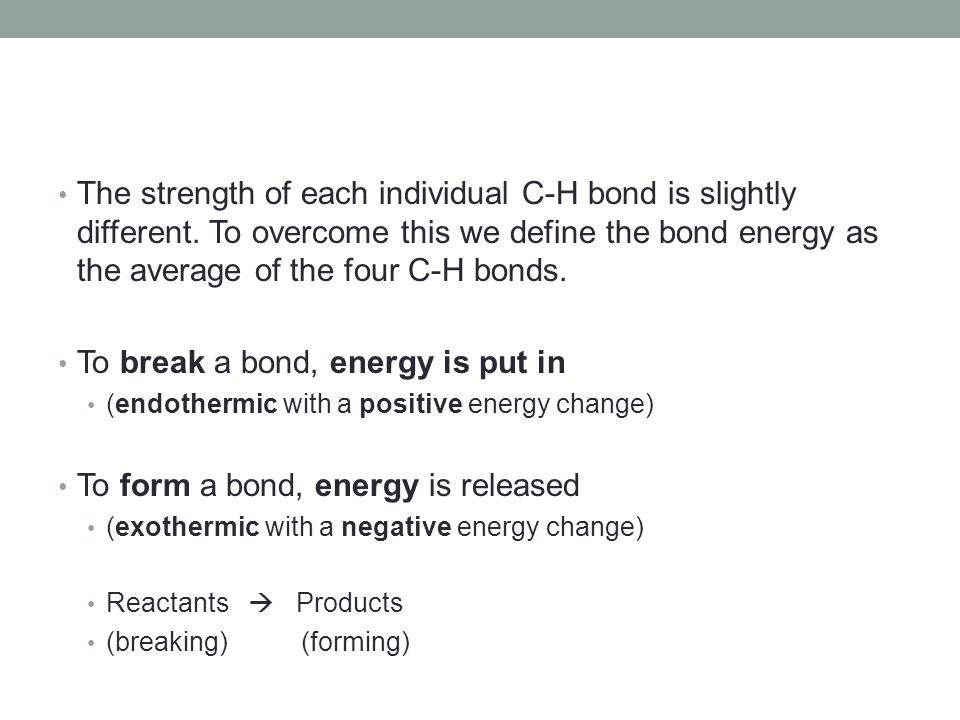 To break a bond, energy is put in