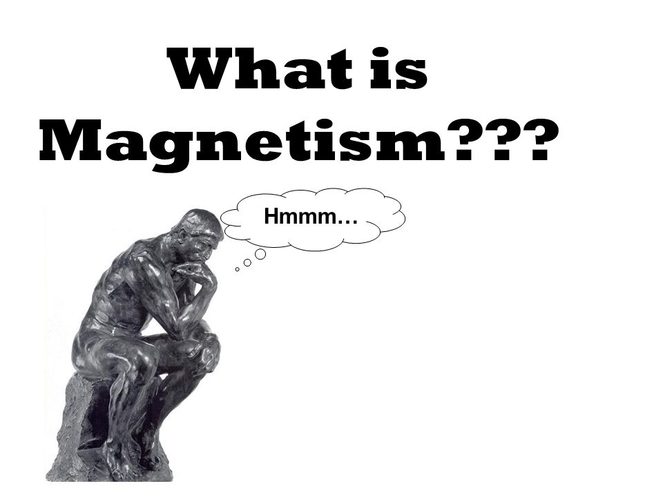 What is Magnetism Hmmm…