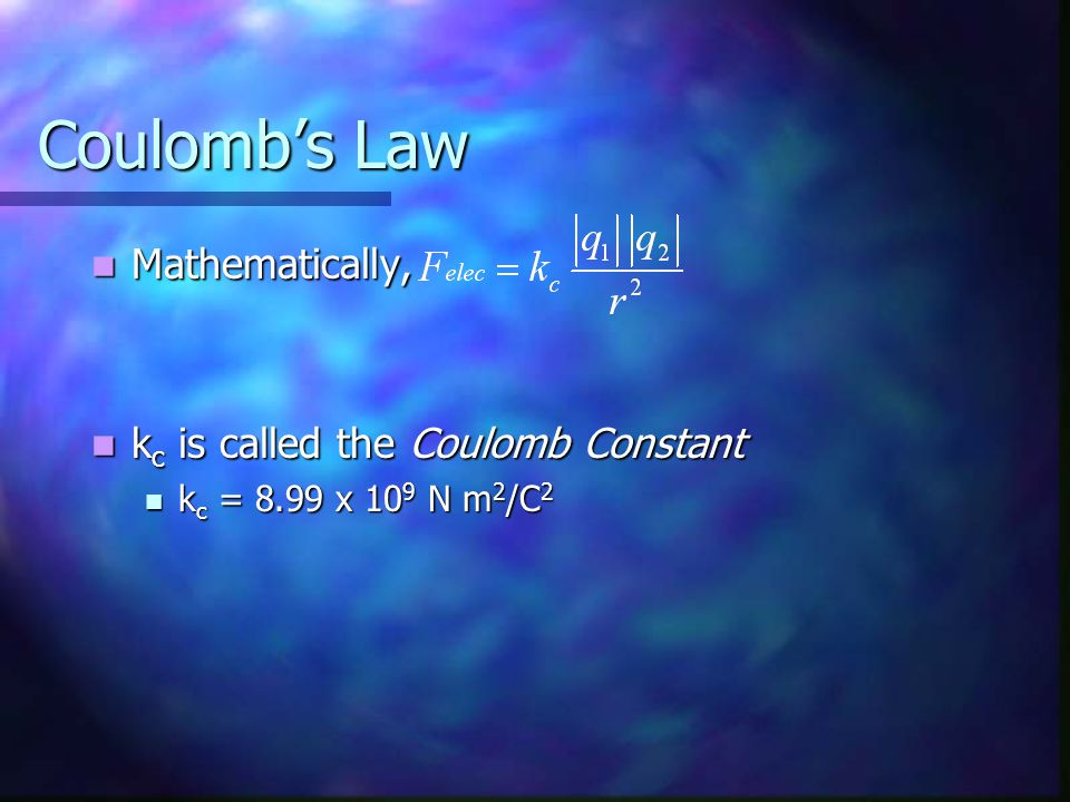 Coulomb's Law Mathematically, kc is called the Coulomb Constant