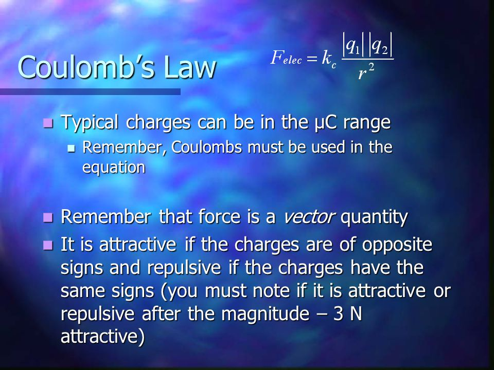 Coulomb's Law Typical charges can be in the µC range
