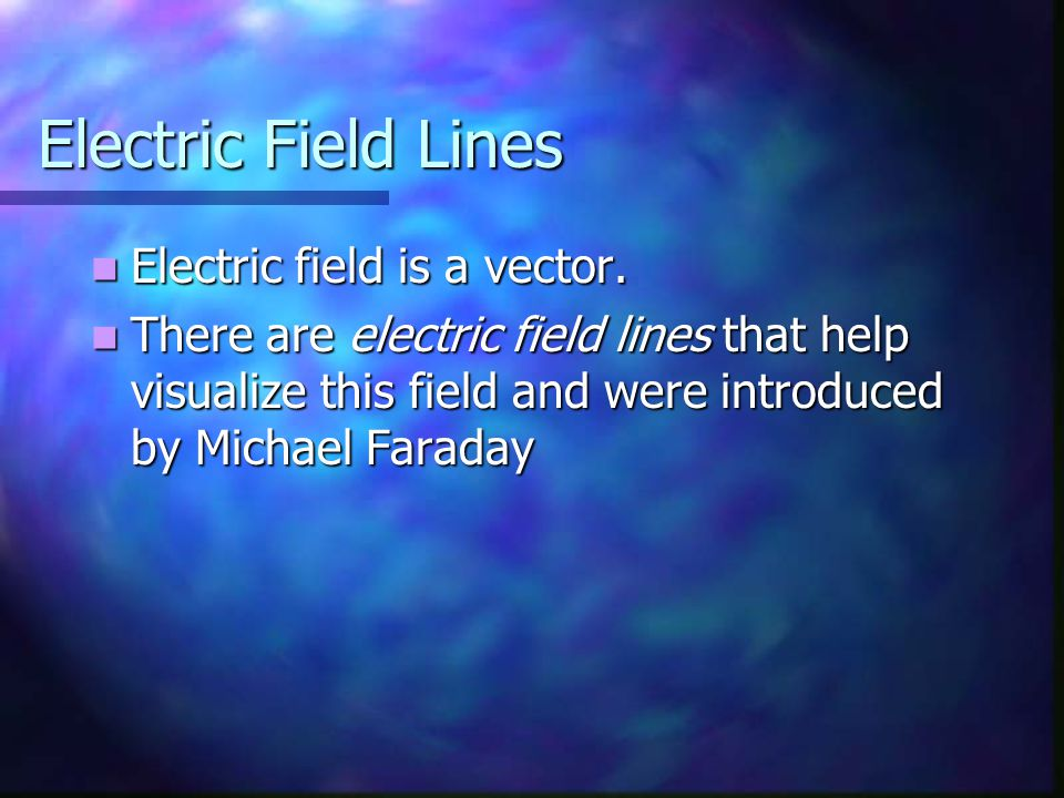 Electric Field Lines Electric field is a vector.