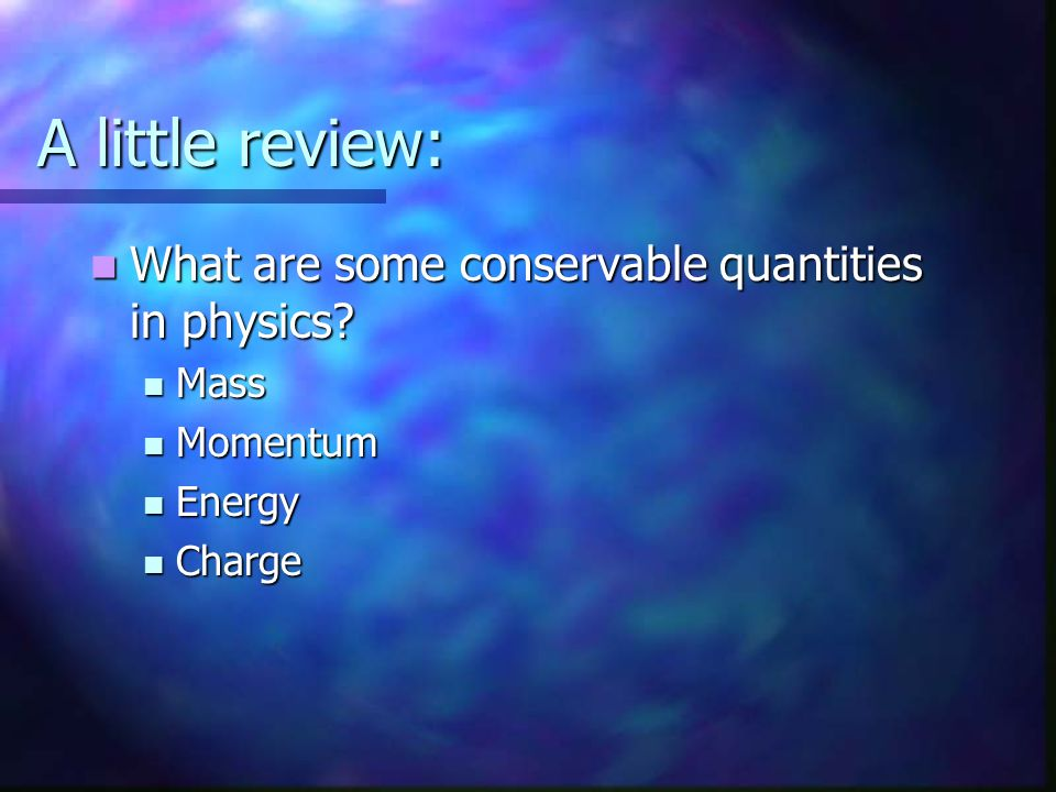 A little review: What are some conservable quantities in physics Mass