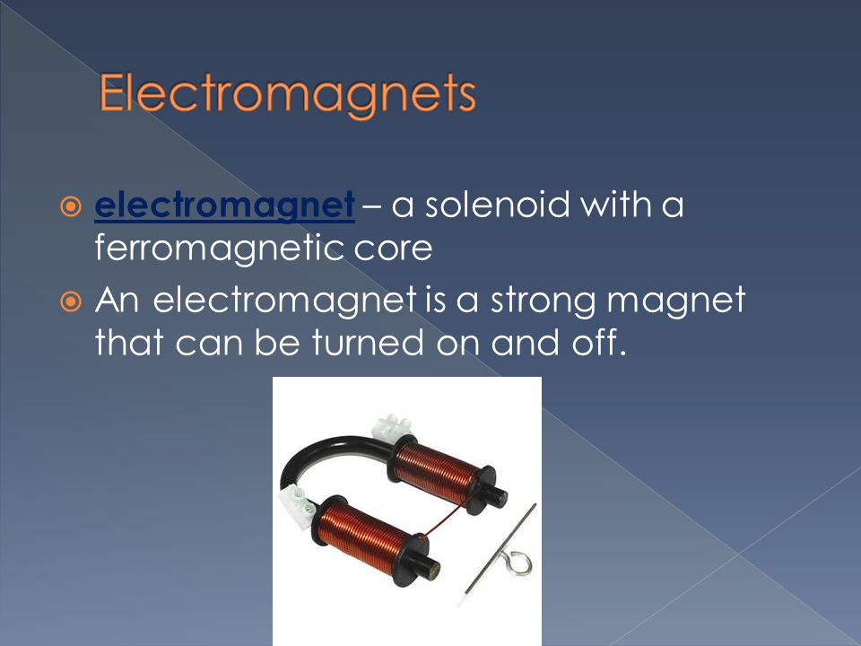Electromagnets electromagnet – a solenoid with a ferromagnetic core
