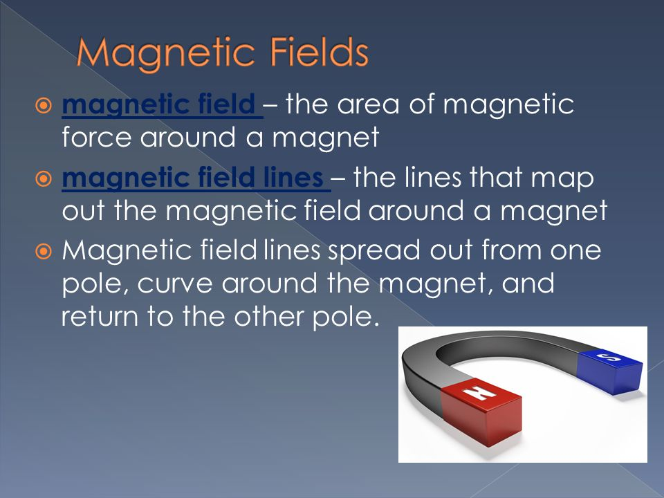 Magnetic Fields magnetic field – the area of magnetic force around a magnet.