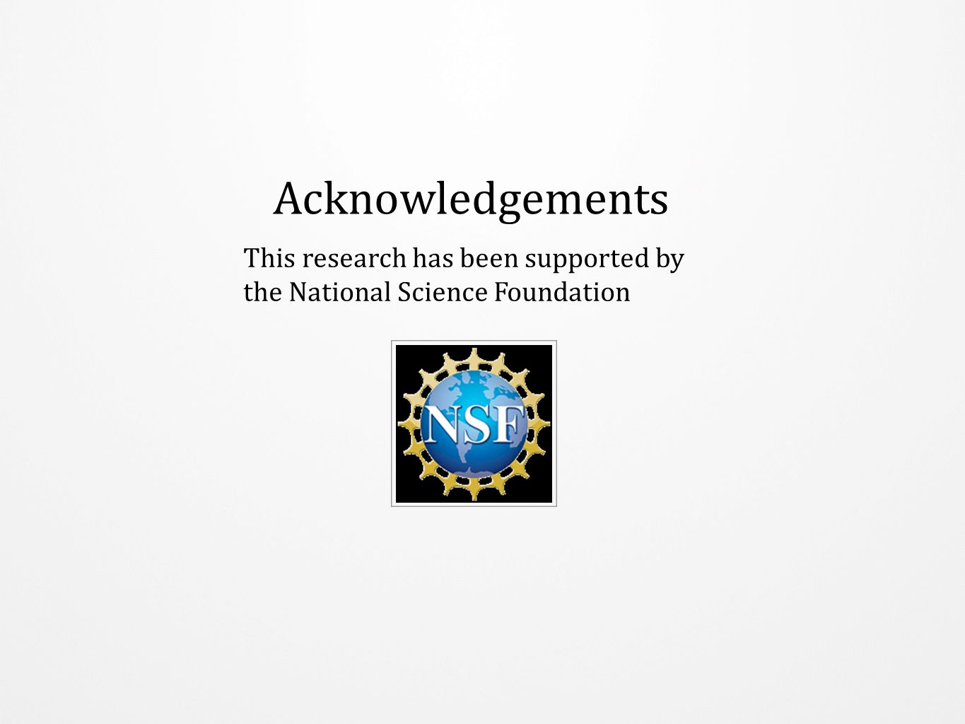 Acknowledgements This research has been supported by the National Science Foundation