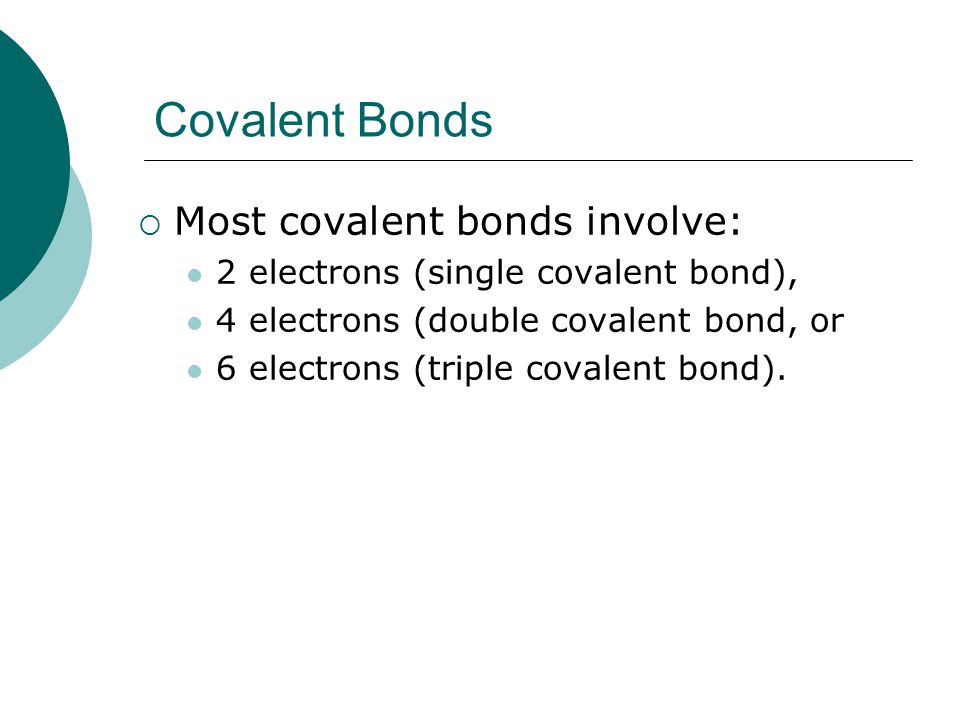 Covalent Bonds Most covalent bonds involve: