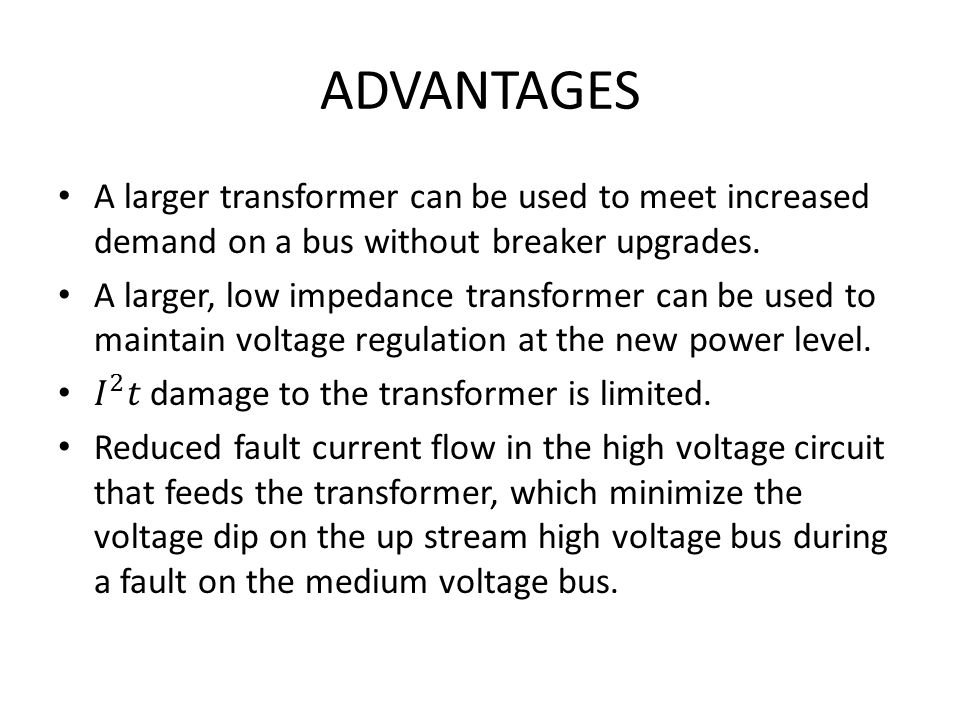 ADVANTAGES A larger transformer can be used to meet increased demand on a bus without breaker upgrades.