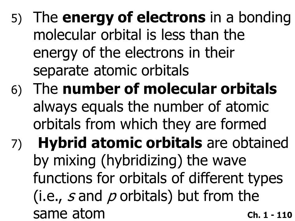 The energy of electrons in a bonding molecular orbital is less than the energy of the electrons in their separate atomic orbitals