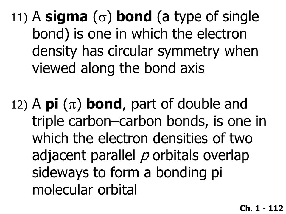 A sigma (s) bond (a type of single bond) is one in which the electron density has circular symmetry when viewed along the bond axis