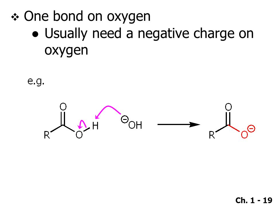 One bond on oxygen Usually need a negative charge on oxygen