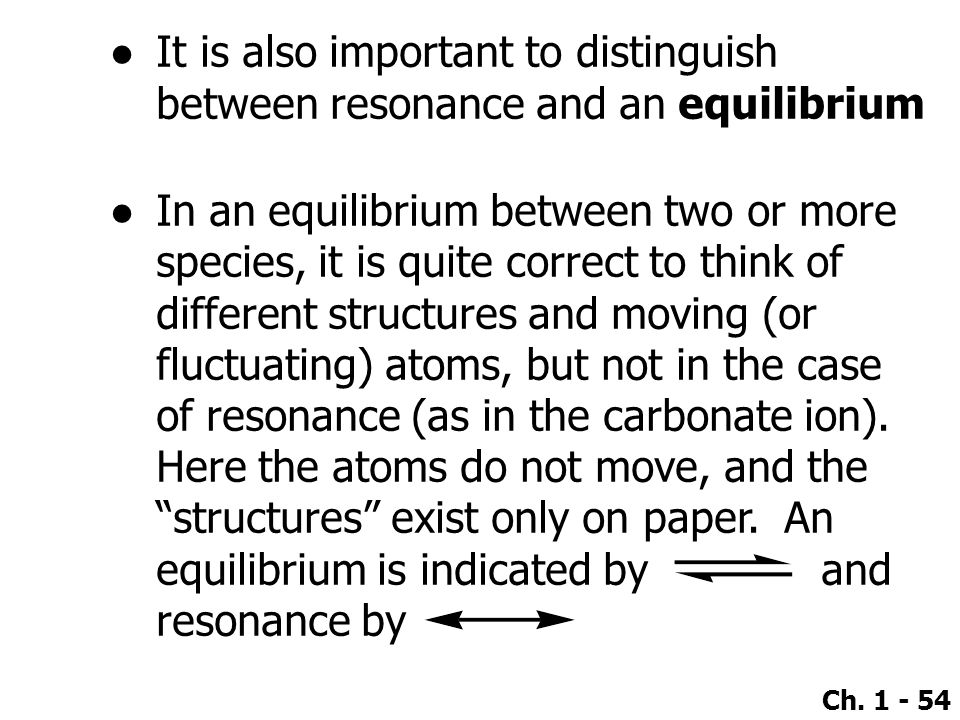 It is also important to distinguish between resonance and an equilibrium