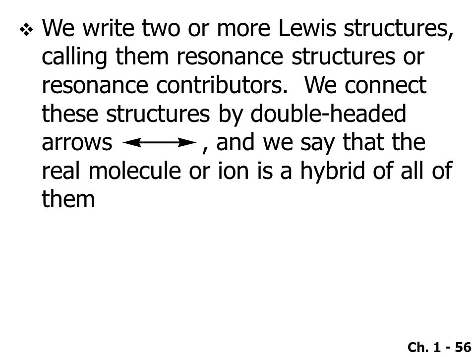 We write two or more Lewis structures, calling them resonance structures or resonance contributors.