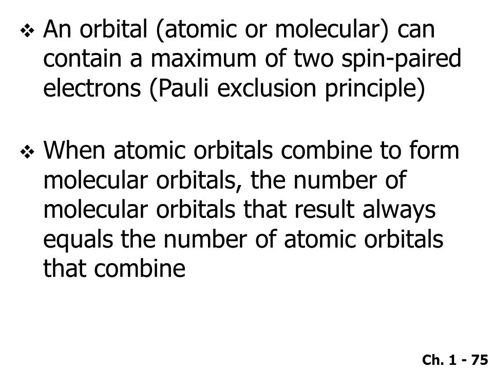 An orbital (atomic or molecular) can contain a maximum of two spin-paired electrons (Pauli exclusion principle)