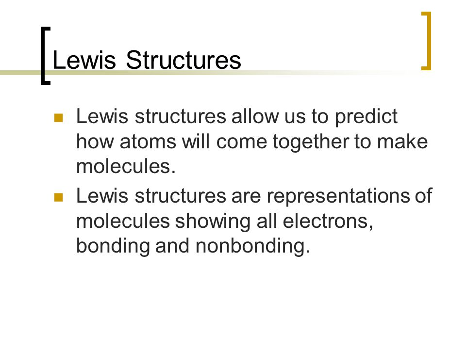 Lewis Structures Lewis structures allow us to predict how atoms will come together to make molecules.