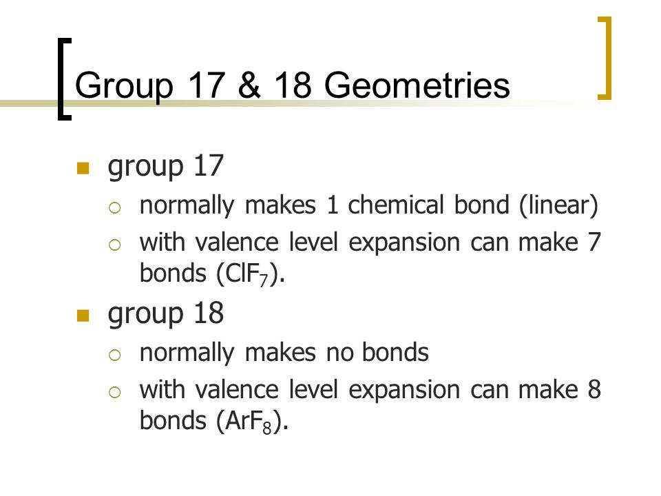 Group 17 & 18 Geometries group 17 group 18