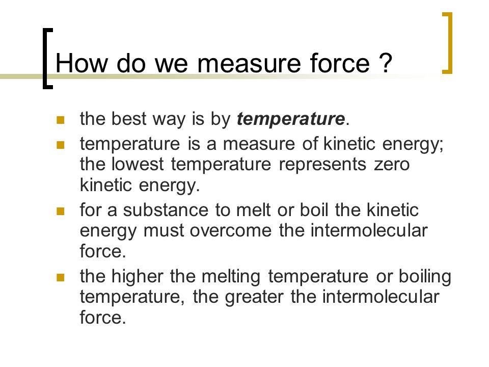 How do we measure force the best way is by temperature.