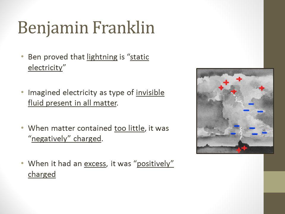 Benjamin Franklin Ben proved that lightning is static electricity