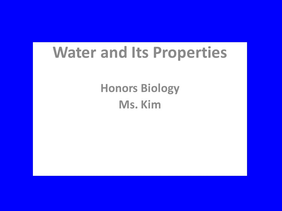 Water and Its Properties Honors Biology Ms. Kim