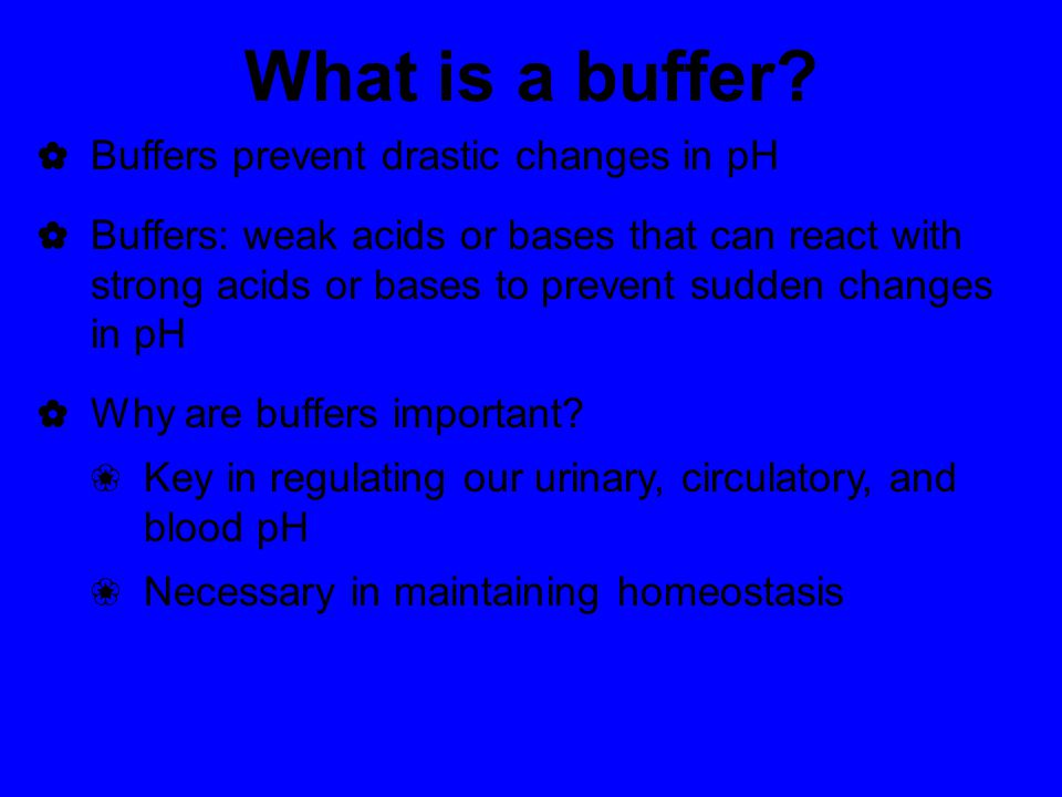 What is a buffer Buffers prevent drastic changes in pH