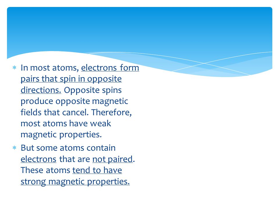 In most atoms, electrons form pairs that spin in opposite directions