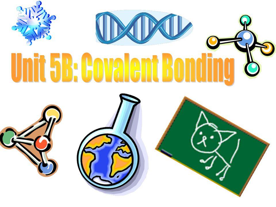Unit 5B: Covalent Bonding