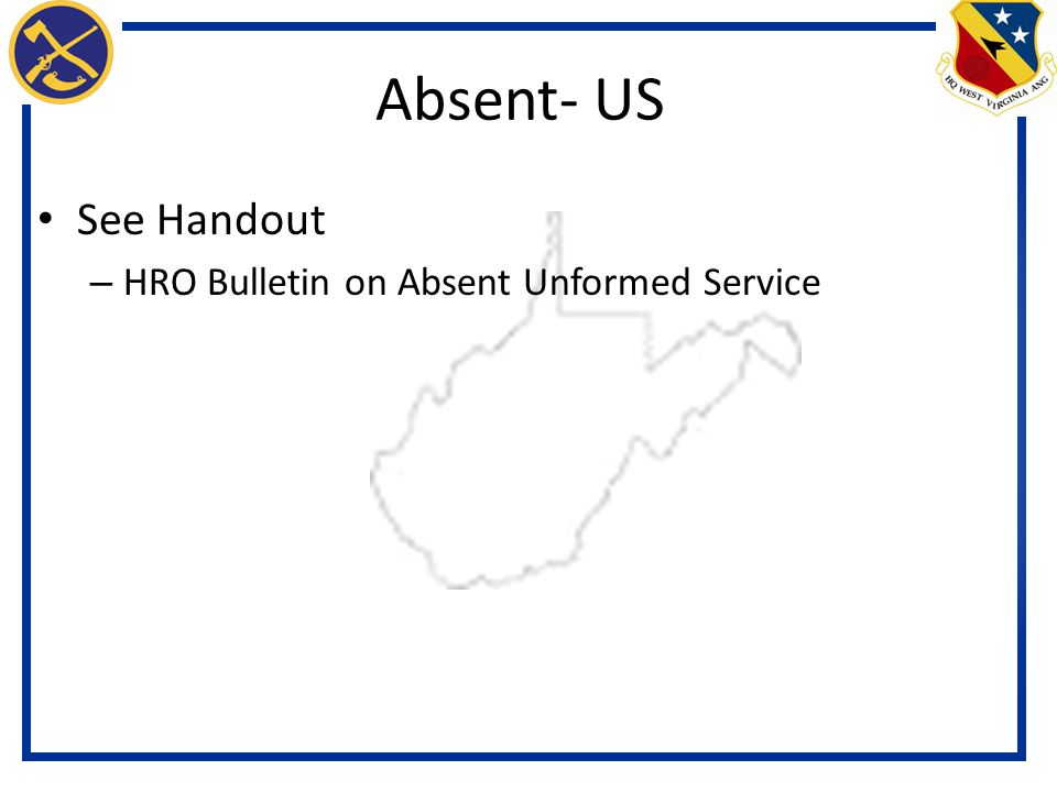 Absent- US See Handout HRO Bulletin on Absent Unformed Service